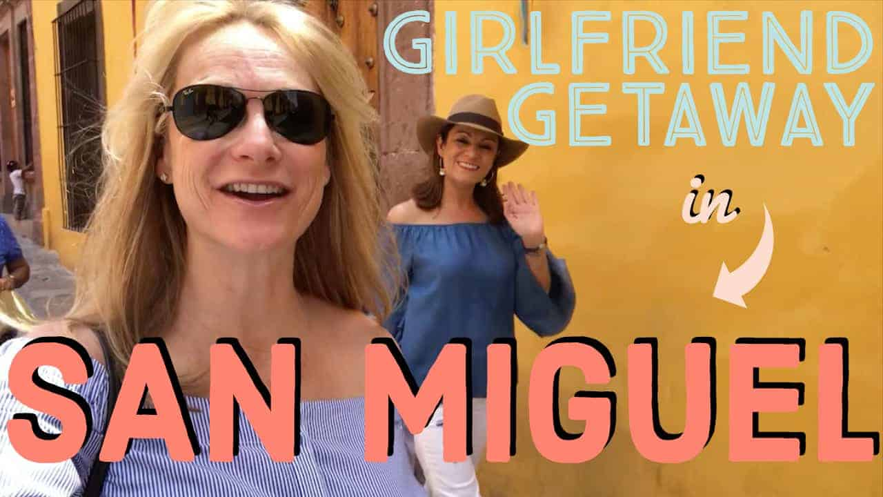 GIRLFRIEND GETAWAY TO SAN MIGUEL